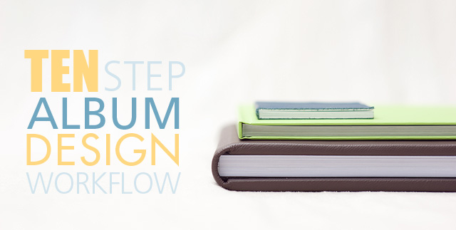 Ten Step Album Design Workflow by Haley Lorraine