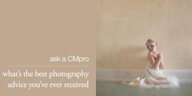 ask a cmpro | the best photography advice youve received photo