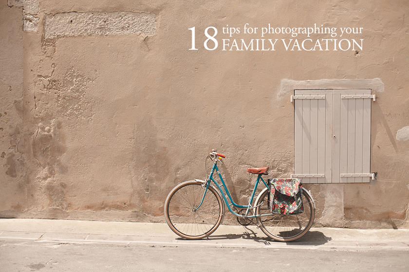 18 tips for photographing your family vacation photo