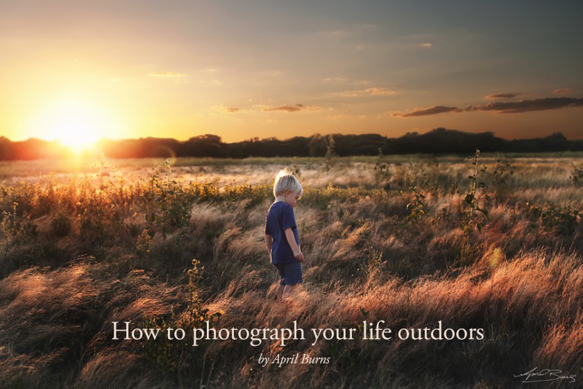 How to photograph your life outdoors by April Burns