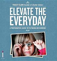 Elevate the Everyday- A Photographic Guide to Picturing Motherhood