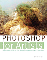 Photoshop for Artists- A Complete Guide for Fine Artists, Photographers, and Printmakers