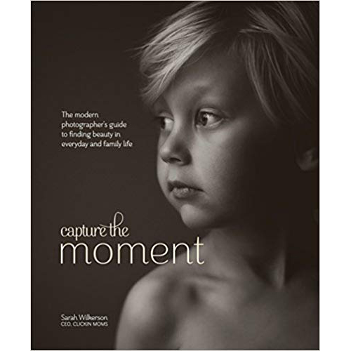Capture the Moment by Sarah Wilkerson Clickin Moms Blog book list