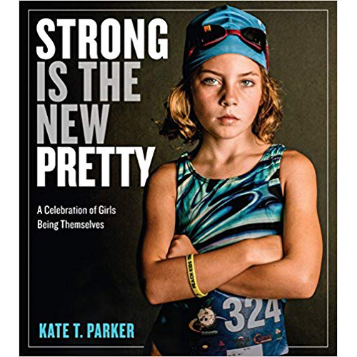 Strong is the New Pretty by Kate T Parker Clickin Moms book list